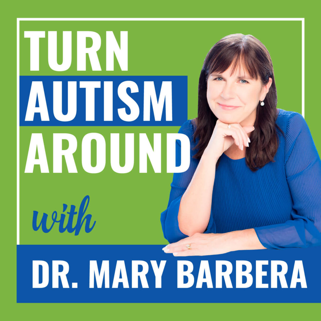 Turn Autism Around Podcast with Dr. Mary Barbera